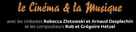 zlotowski,rob-coudert,hetzel,desplechin,@, - Master Class 'le Cinéma & la Musique' avec Rebecca Zlotowski & Rob, Grégoire Hetzel & Arnaud Desplechin, au cinéma Etoiles Lilas