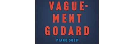 vaguement-godard,oliva,@, - Stephan Oliva rend hommage à Godard avec son piano