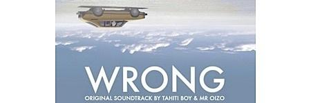 wrong, - Gagnez la BO de WRONG composée par Mr Oizo et Tahiti Boy !